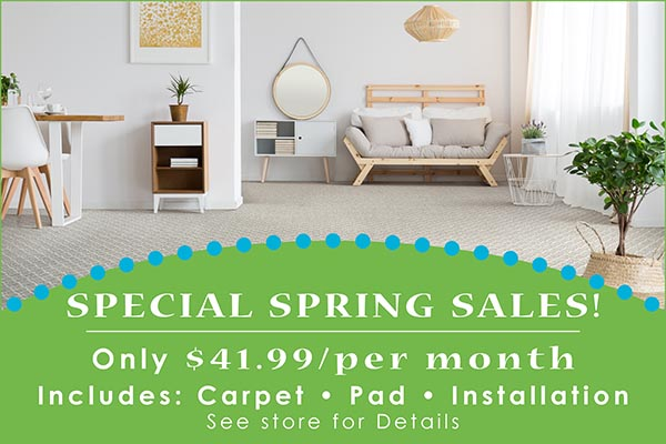 Special Spring Sale Going On Now - $41.99/Month includes carpet, pad, and installation - See store for details - Only at Finishing Touch Design Studio in Aberdeen, South Dakota