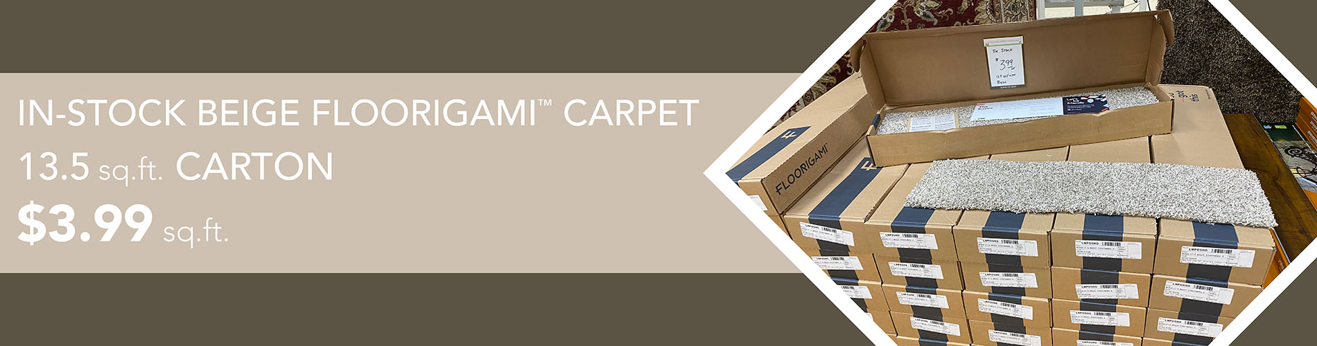 In-Stock Beige Floorigami Carpet    13.5 sq.ft. carton    $3.99 sq.ft.
